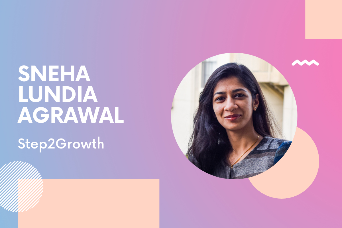 Step2Growth Founder Sneha Lundia Agrawal: 'Surround yourself with people who believe in you'