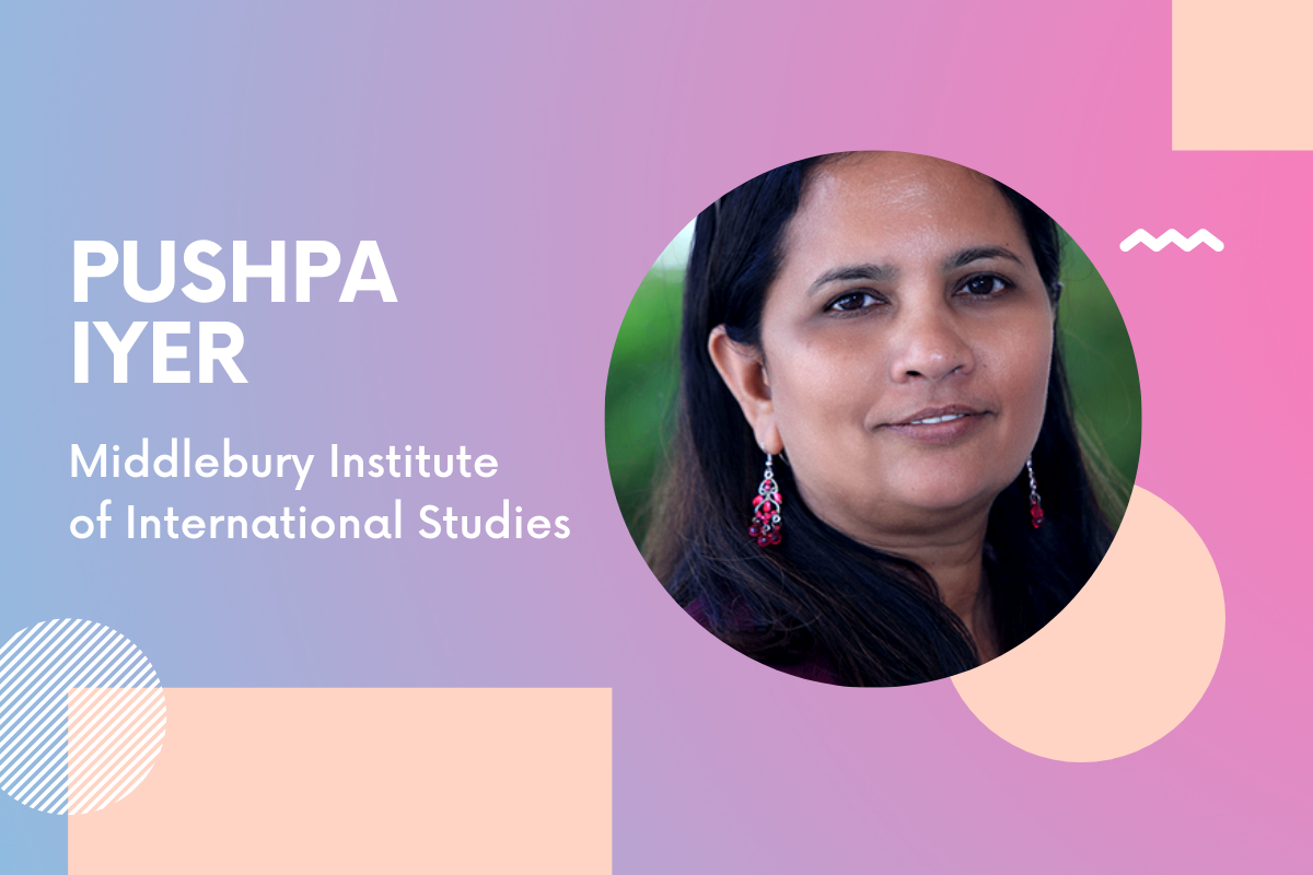 Q&A with Dr. Pushpa Iyer, Associate Professor at the Middlebury Institute of International Studies (MIIS)