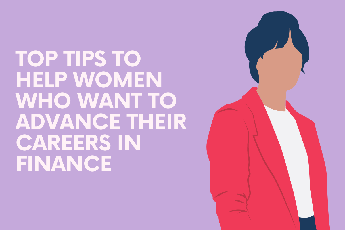 Top Tips to Help Women Who Want to Advance Their Careers in Finance