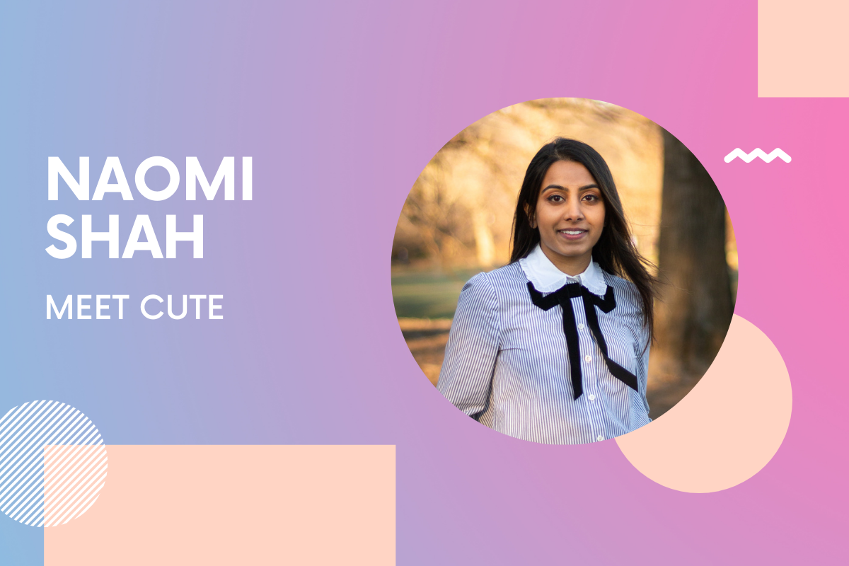 Meet Cute Founder Naomi Shah: 'Trust your gut and the people around you to back you up'