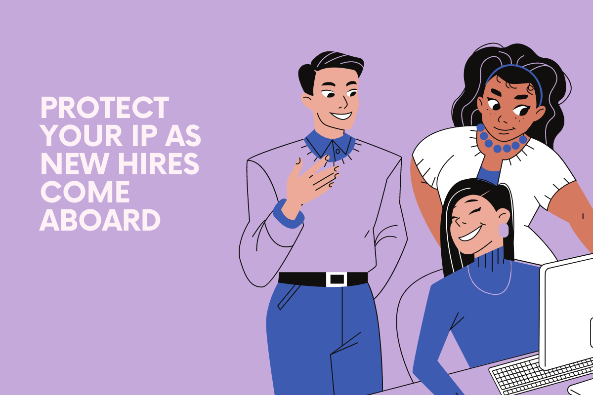 Protect Your IP as New Hires Come Aboard