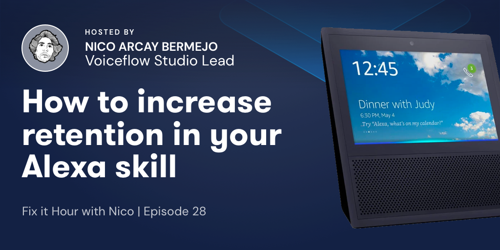 Fix It Hour with Nico – How to Increase Retention on Your Alexa Skill