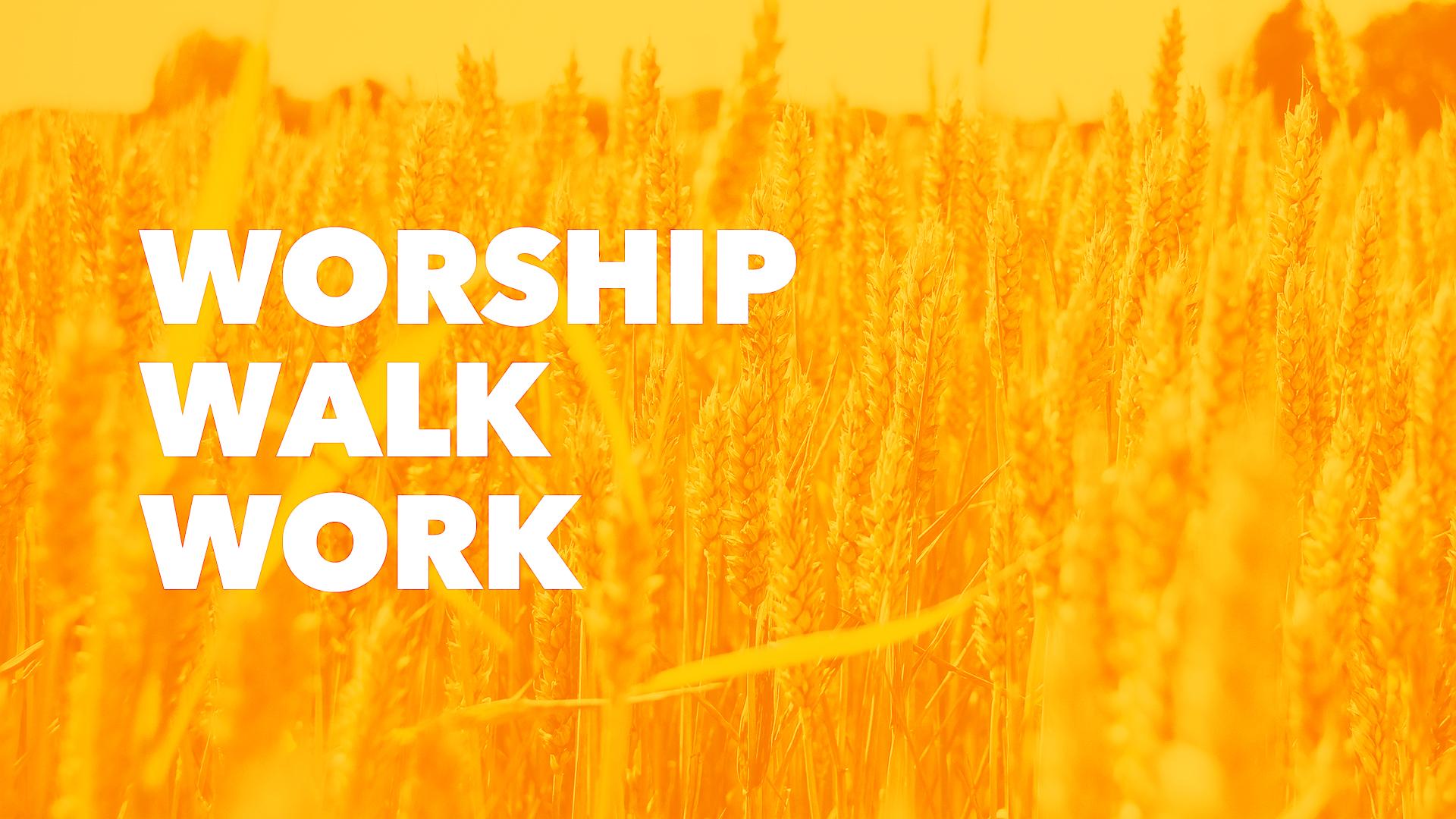 Worship Walk Work