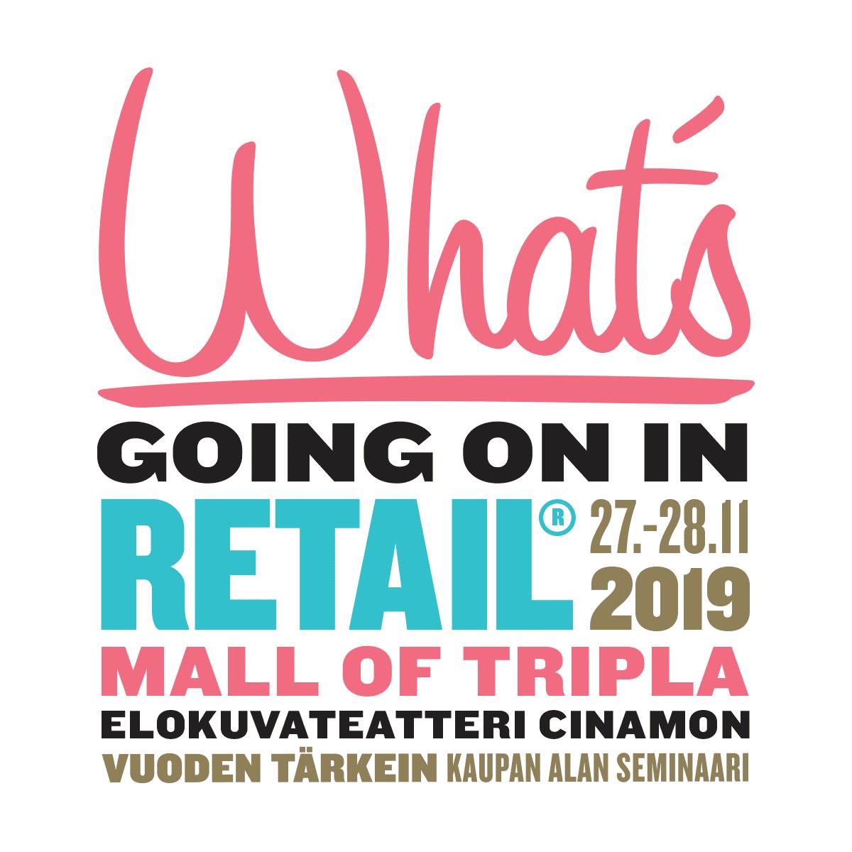 What's going on in retail 27.-28.11.2019 Mall of Tripla, elokuvateatteri Cinamon, Vuoden tärkein kaupan alan seminaari