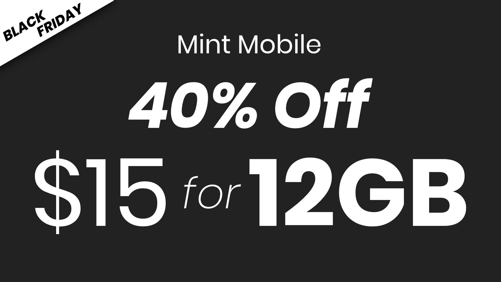 "graphic of text that reads, ""Black Friday. Mint Mobile forty percent off. Fifteen dollars for twelve gigabytes of data"""