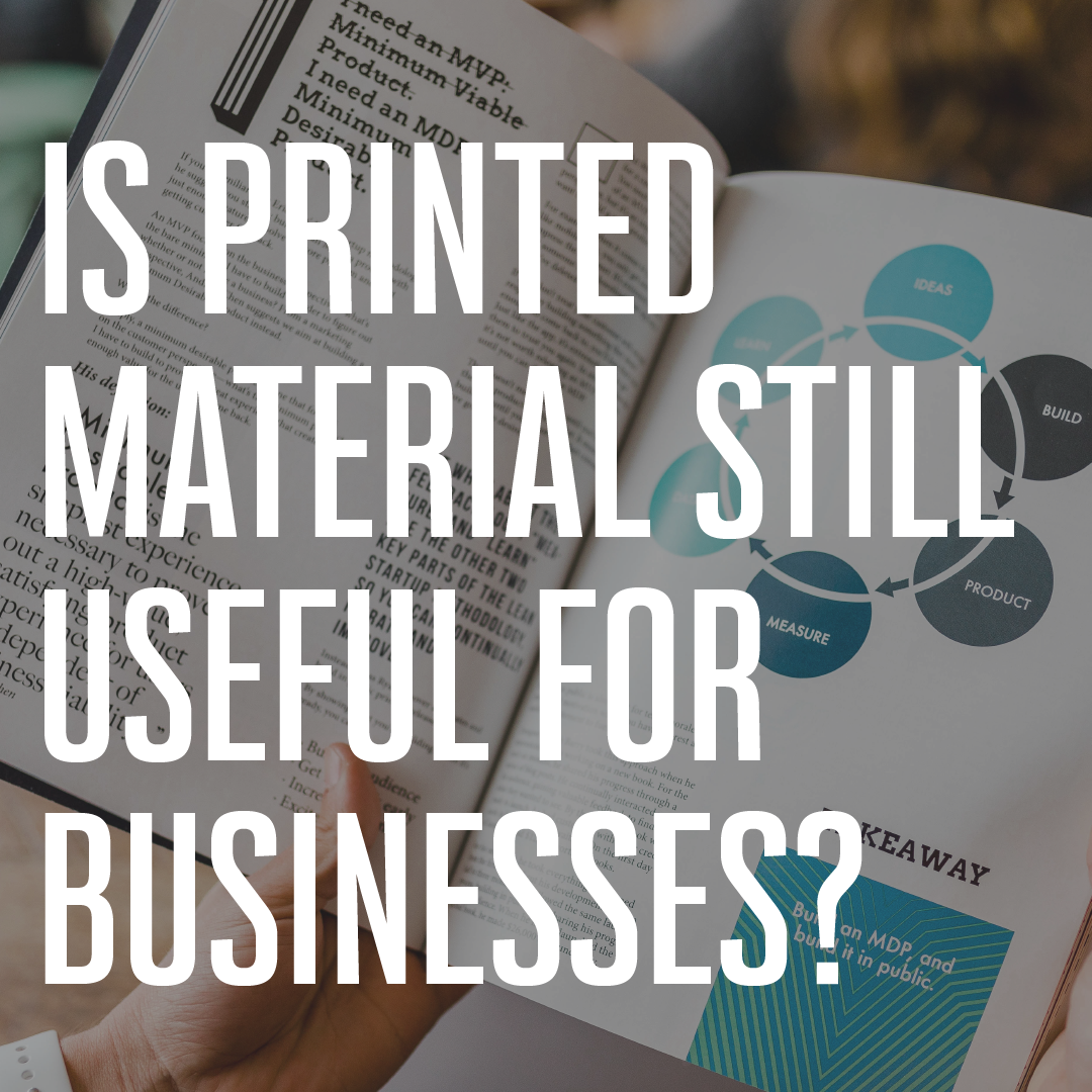 Is printed material still useful for businesses? In 2021