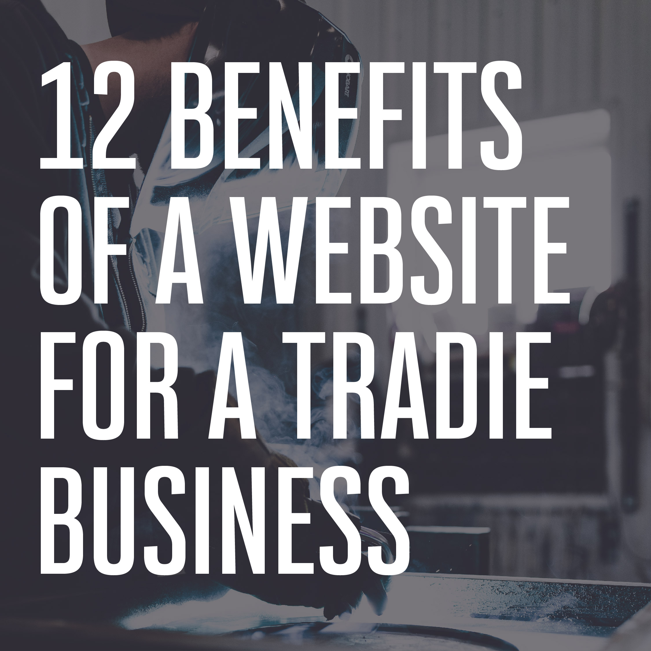 12 Benefits of a website for a tradie business