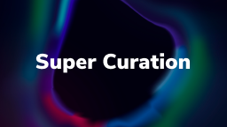 Super Curation