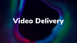 Video Delivery