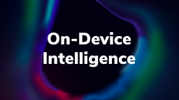 On-Device Intelligence