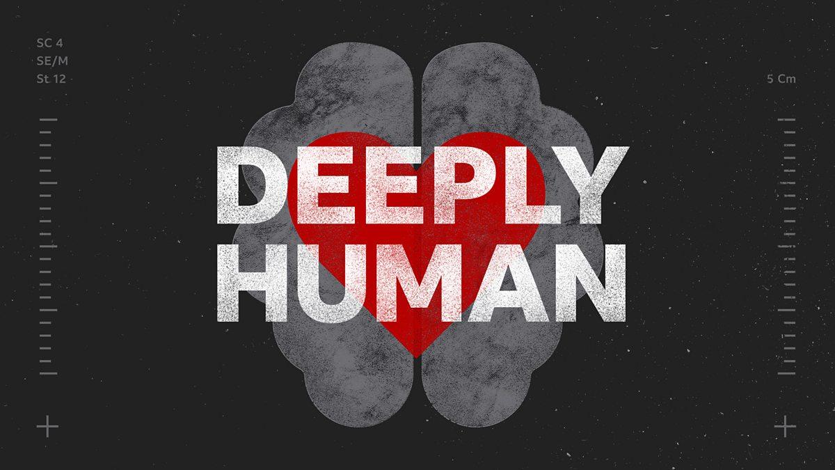 BBC World Service - Deeply Human