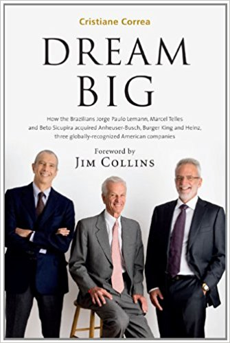 Dream Big (Sonho Grande): How the Brazilian Trio behind 3G Capital