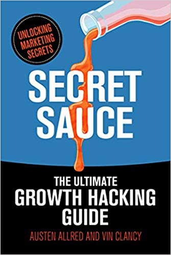 Secret Sauce: The Ultimate Growth Hacking Guide