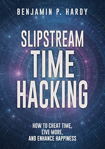 Slipstream Time Hacking: How to Cheat Time, Live More, And Enhance Happiness