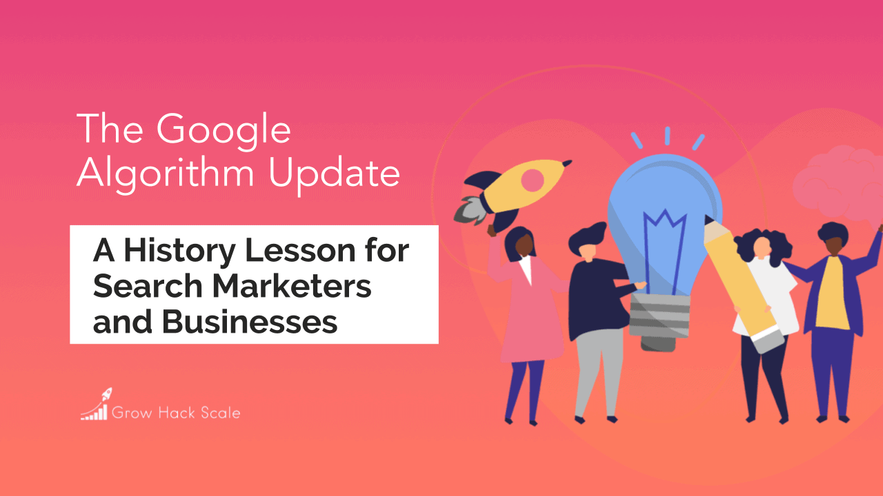 The Google Algorithm Update: A History Lesson for Search Marketers and Businesses