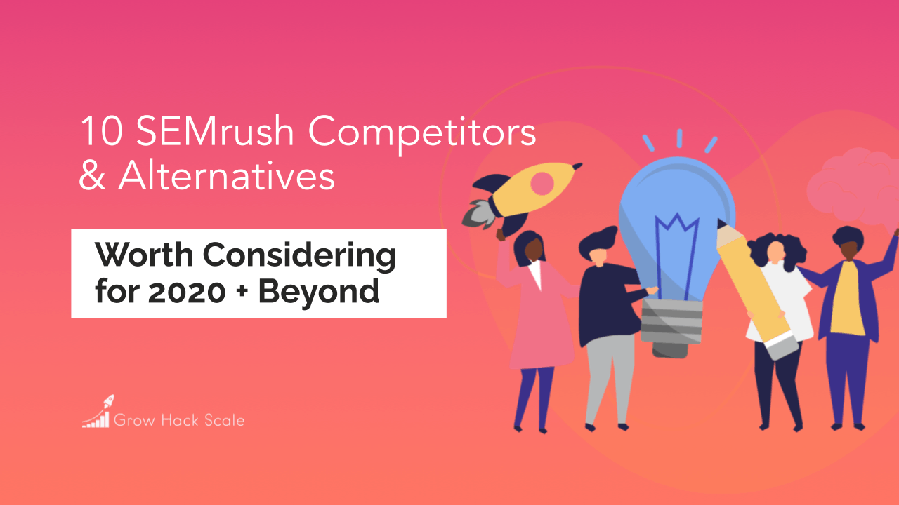 11 SEMrush Competitors and Alternatives You Can't Afford to Ignore