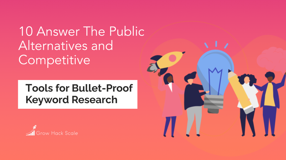 10 Answer The Public Alternatives For Bullet-Proof Keyword Research