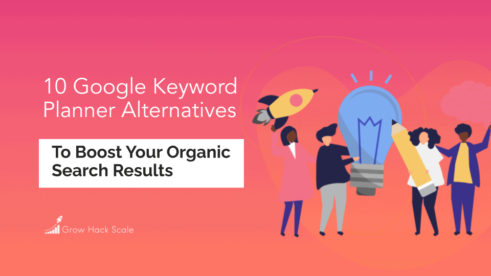 10 Google Keyword Planner Alternatives To Boost Your Organic Search Results
