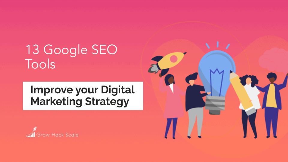 13 Google SEO Tools to Improve Your Digital Marketing Strategy