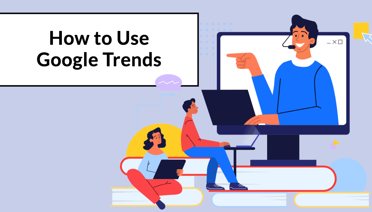 How to Use Google Trends: 7 Amazing Hacks for Digital Marketers