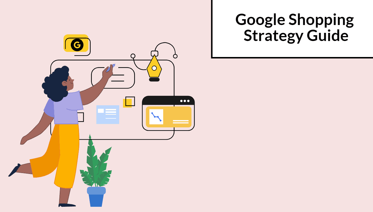 The Only Google Shopping Strategy Guide You'll Ever Need