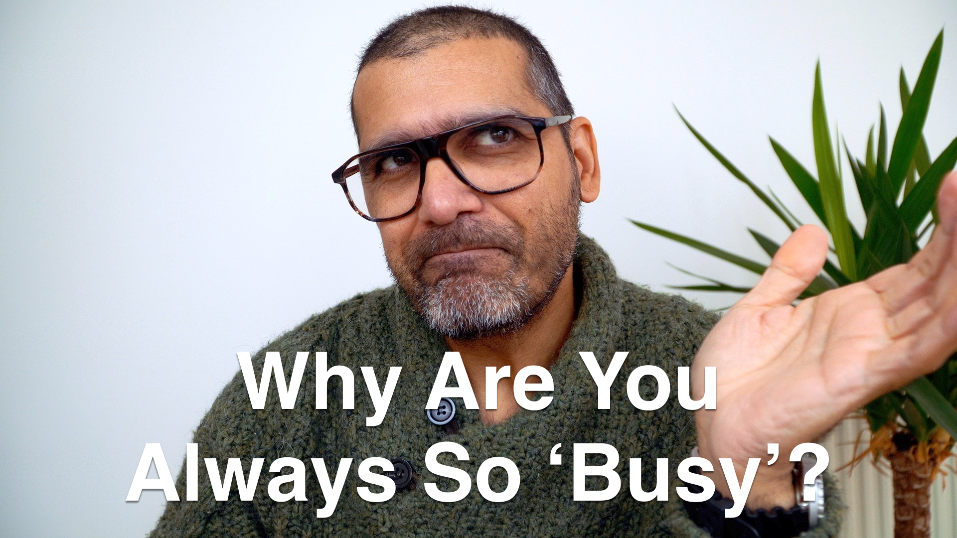 Why Are You Always So Busy?