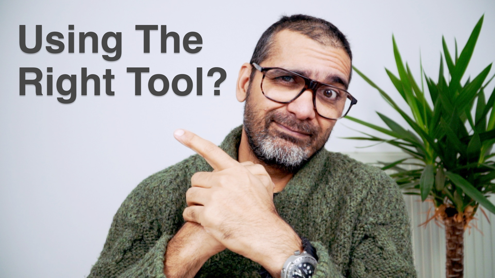 Are you using the right tool?