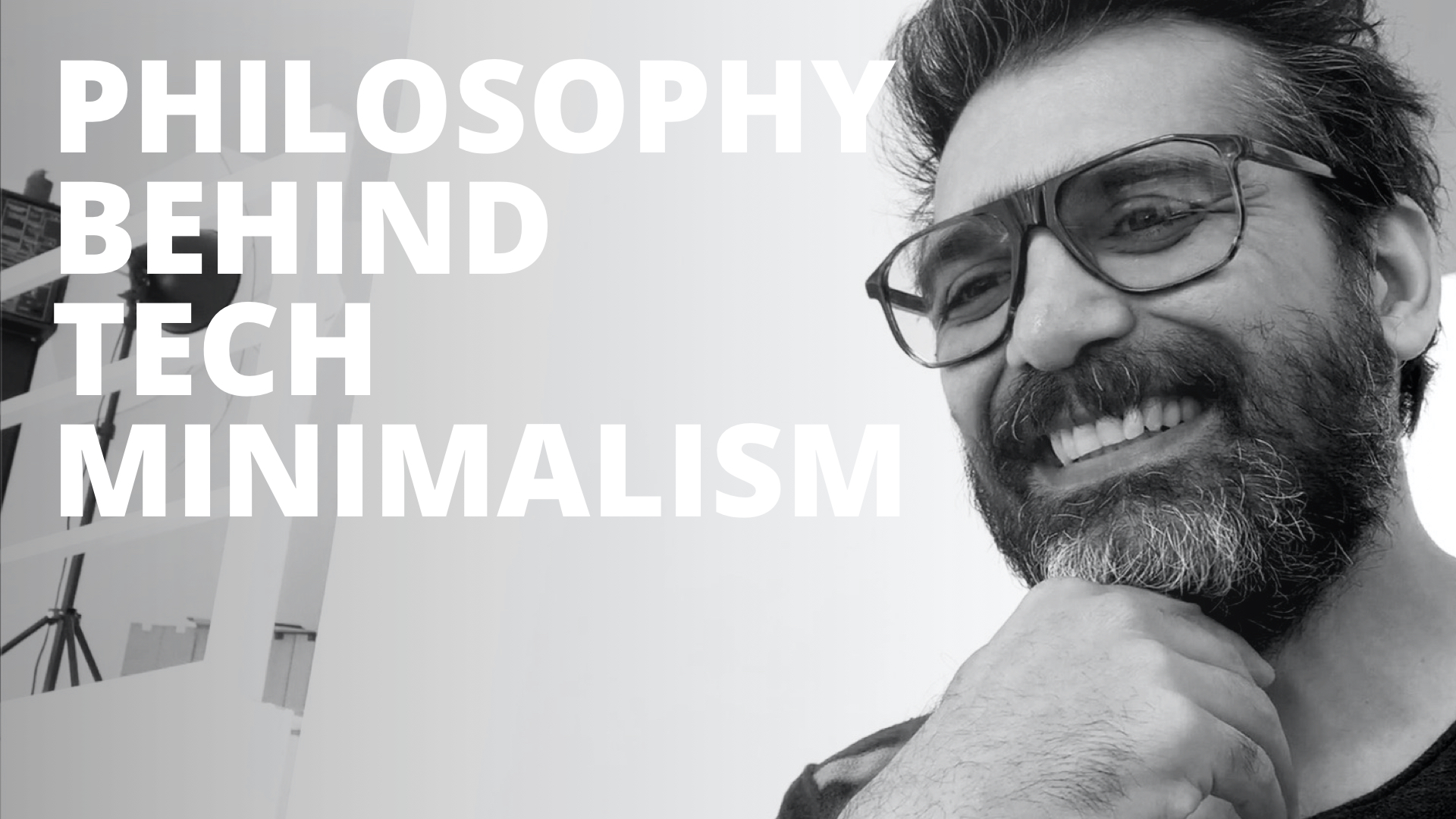 Philosophy behind Tech Minimalism & simplicity