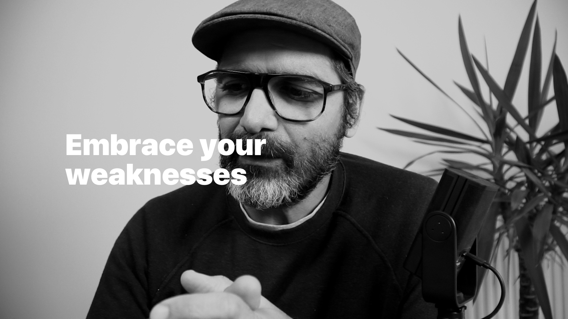 Embrace your weaknesses