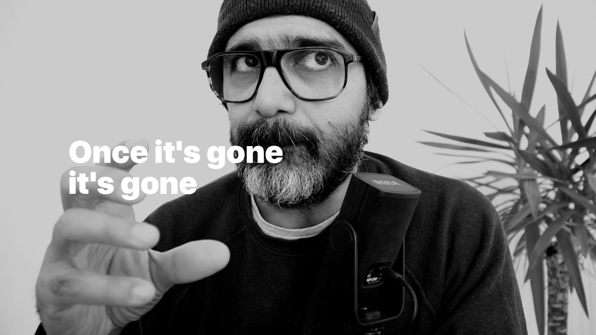 Once it's gone, it's gone