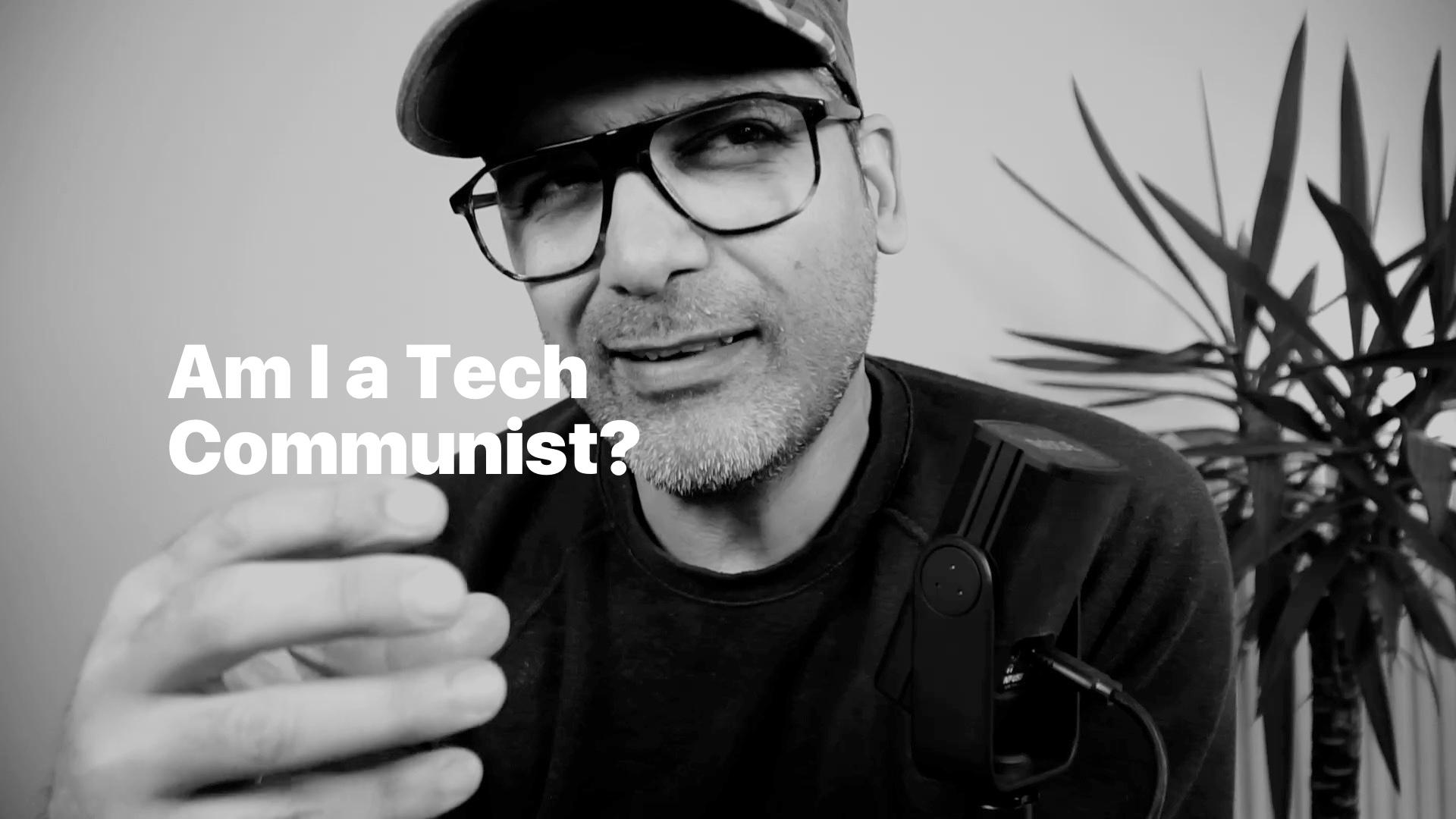 Am I a Tech Communist?