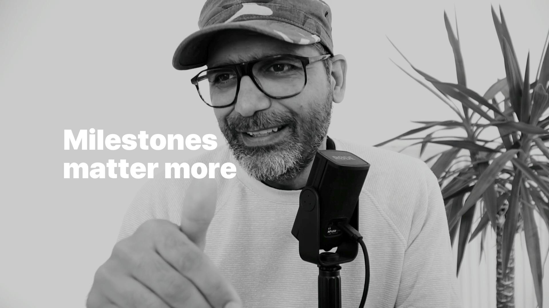 Milestones matter more