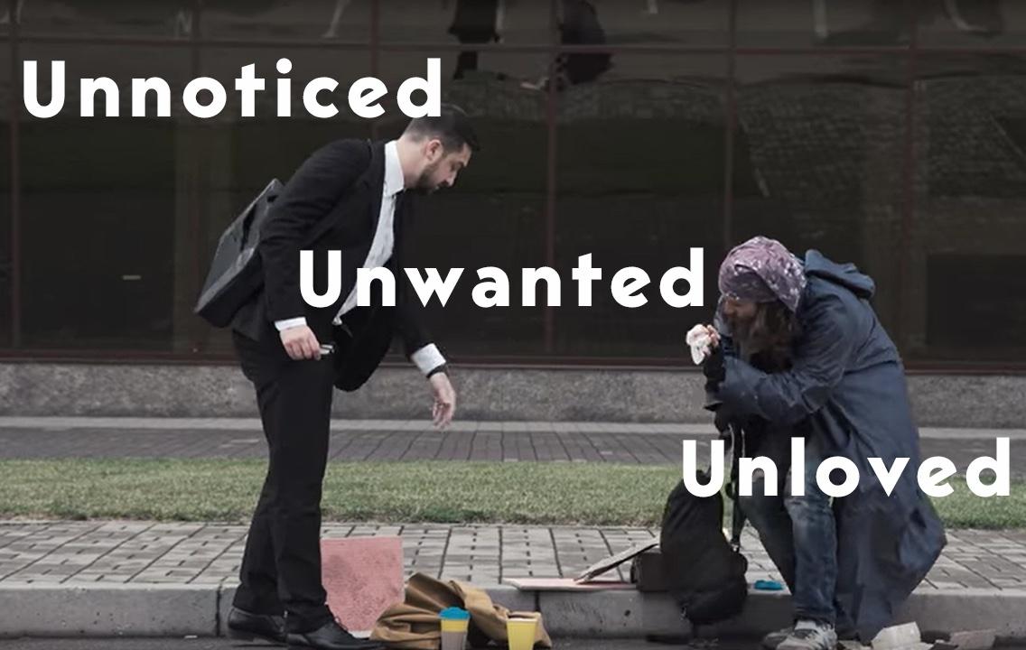 Homeless man Unnoticed, Unwanted, Unloved.