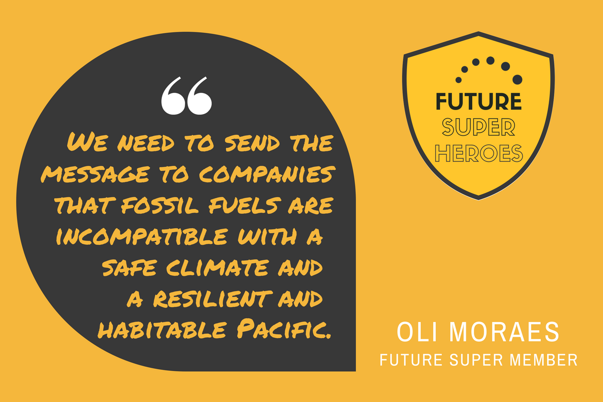 """Quote bu Oli Moraes """"We need to send the message to companies that fossil fuels are incompatible with a safe climate and a resilient and habitable pacific."""