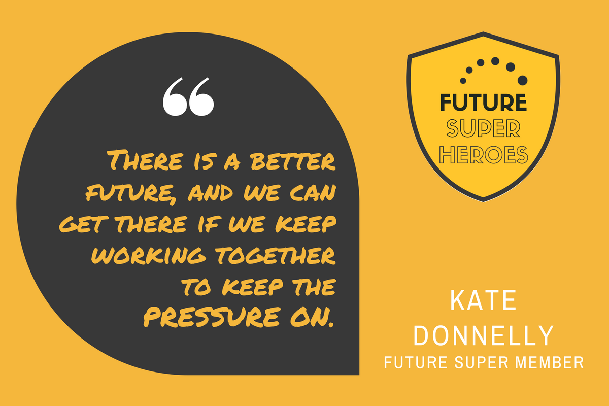 """Quote by Kate Donnelly """"there is a better future, and we can get there if we keep working together to keep the pressure on."""