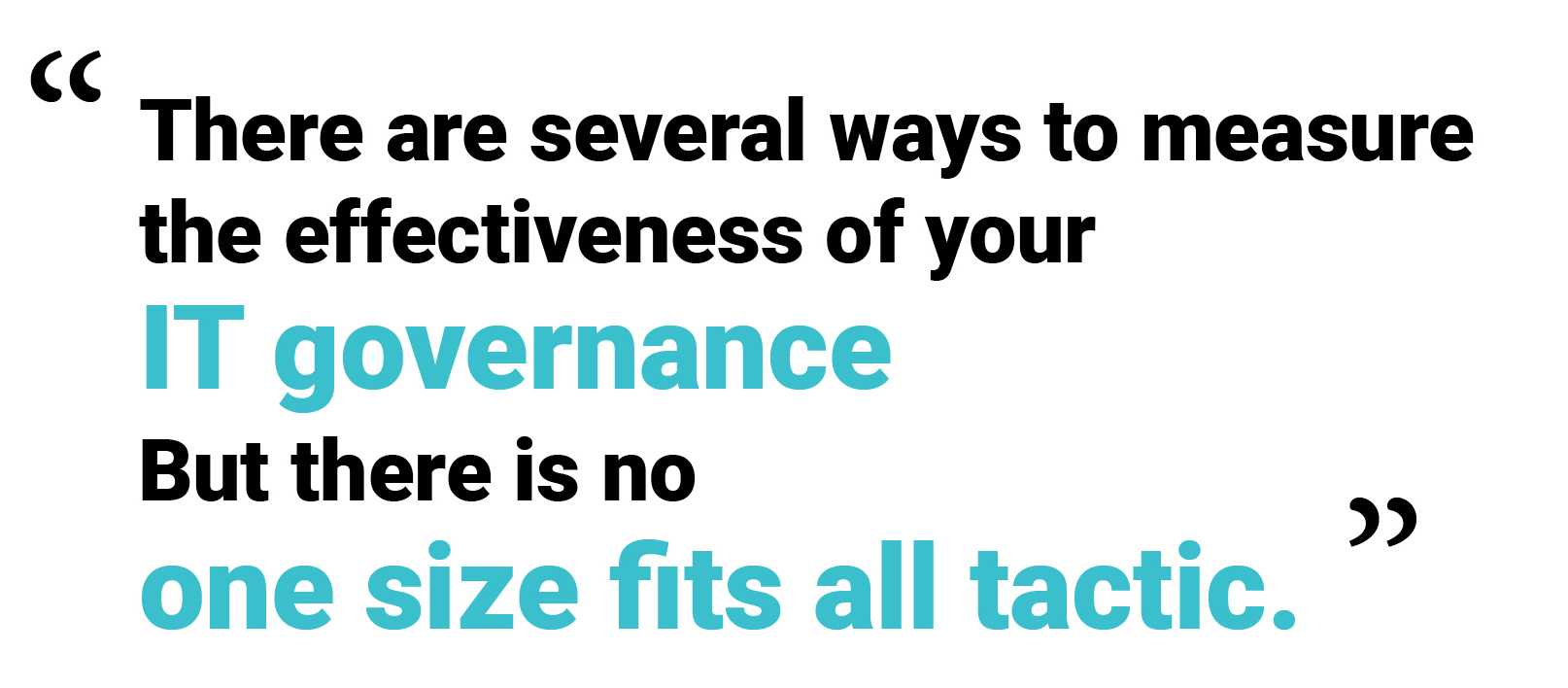 There are several ways to measure the effectiveness of your IT governance. But there is no one-size-fits-all tactic.