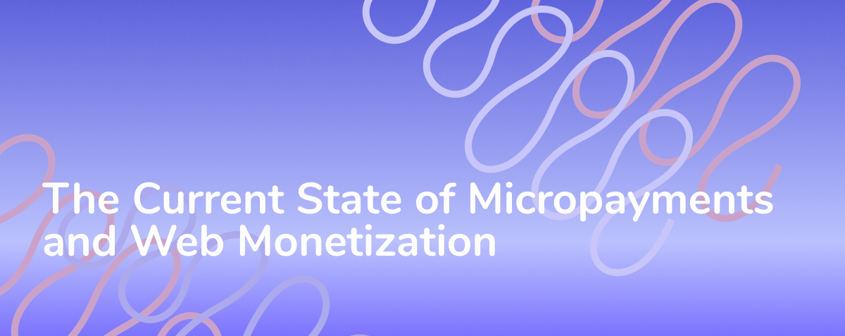 The Current State of Micropayments and Web Monetization