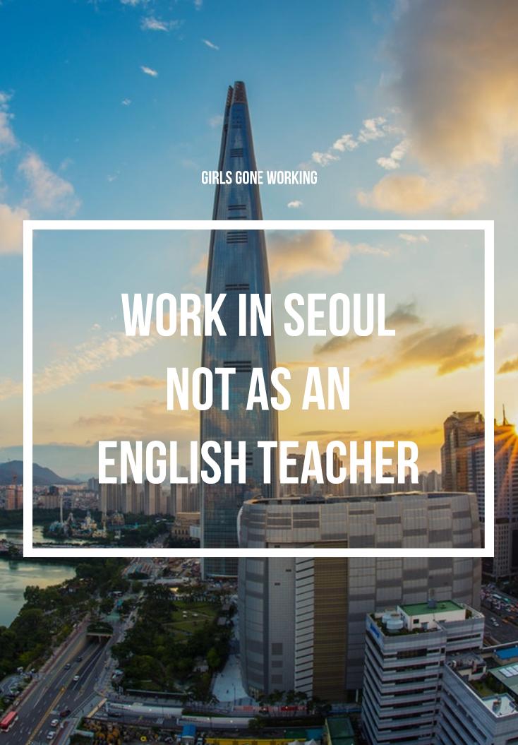 Live an work in Seoul but not as an English teacher