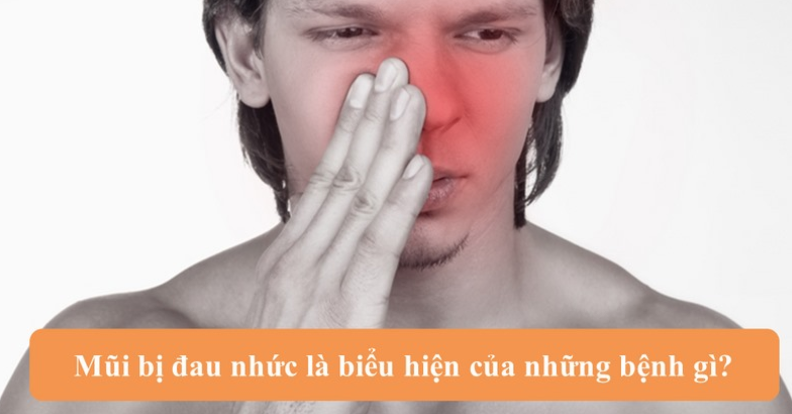 Mũi bị đau nhức là triệu chứng của những bệnh gì