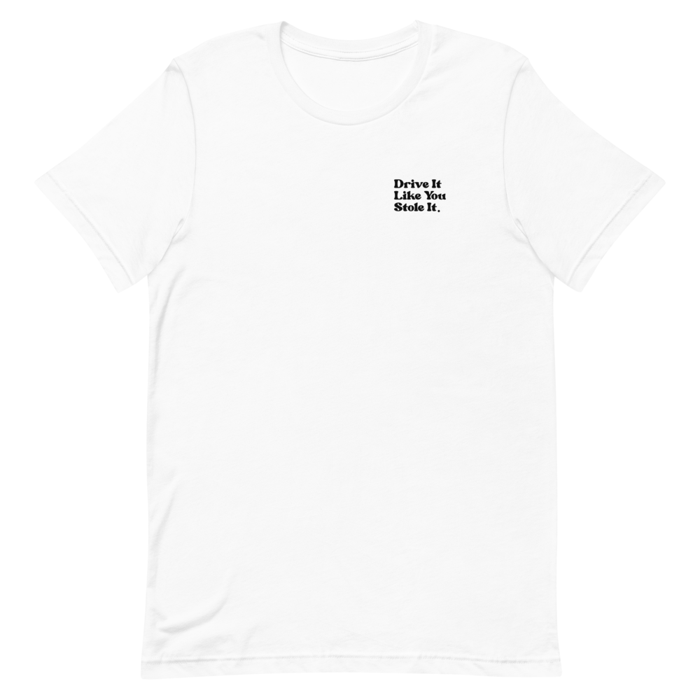 Lightweight Drive It Like You Stole It T-Shirt