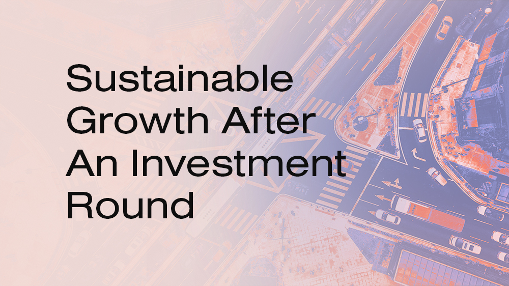 Sustainable Growth After An Investment Round