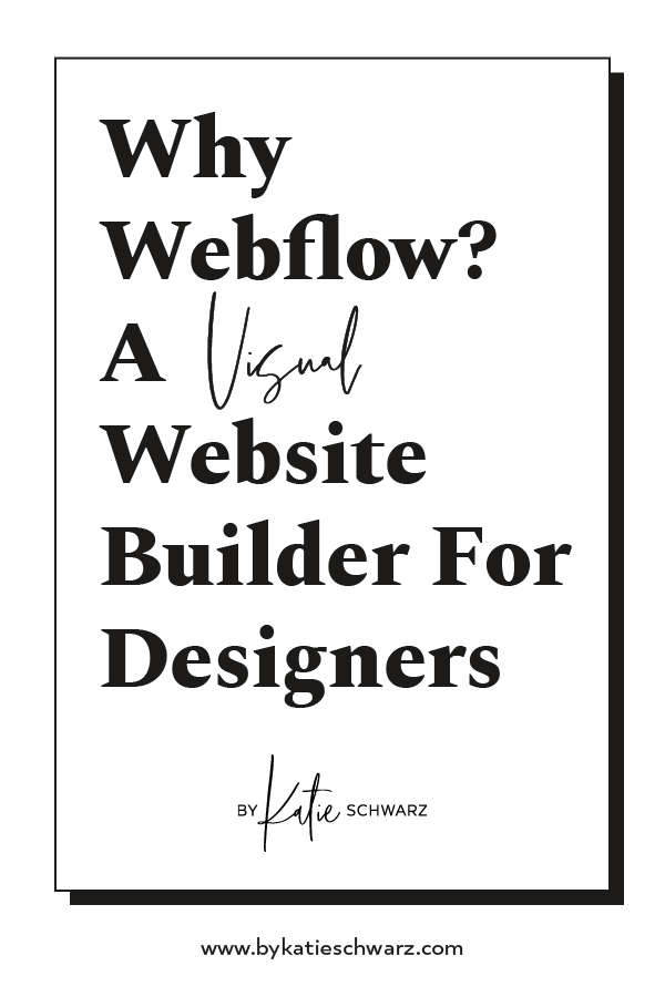Why Webflow? A Visual Website Builder For Designers by Katie Schwarz