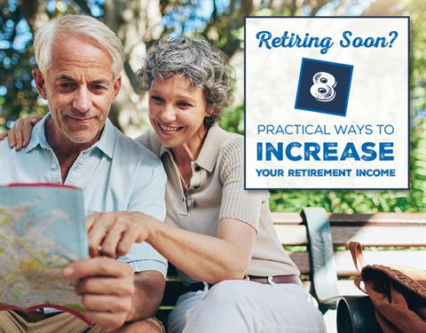 Retiring Soon? 8 Practical Ways to Increase Your Retirement Income