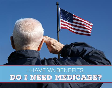 I have VA Benefits. Do I need Medicare?