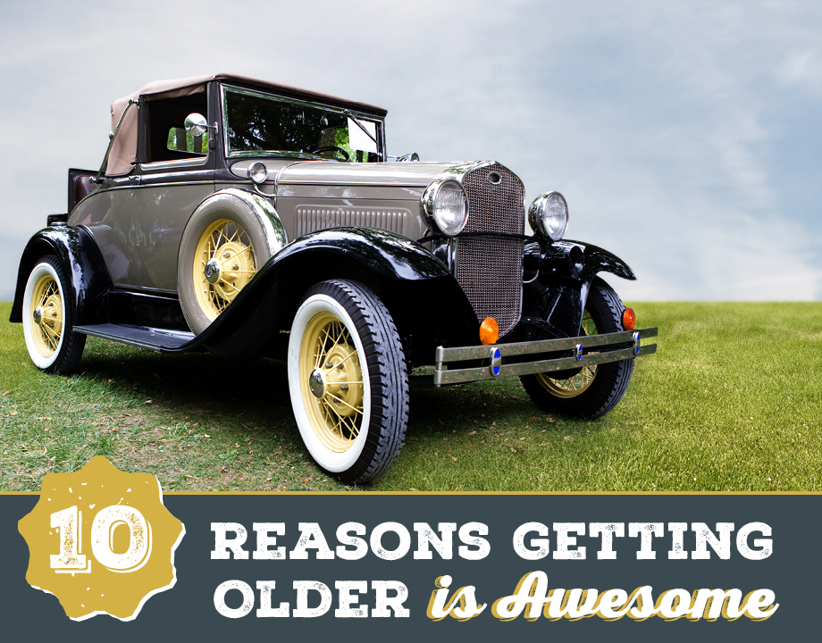 10 Reasons Getting Older Is Awesome