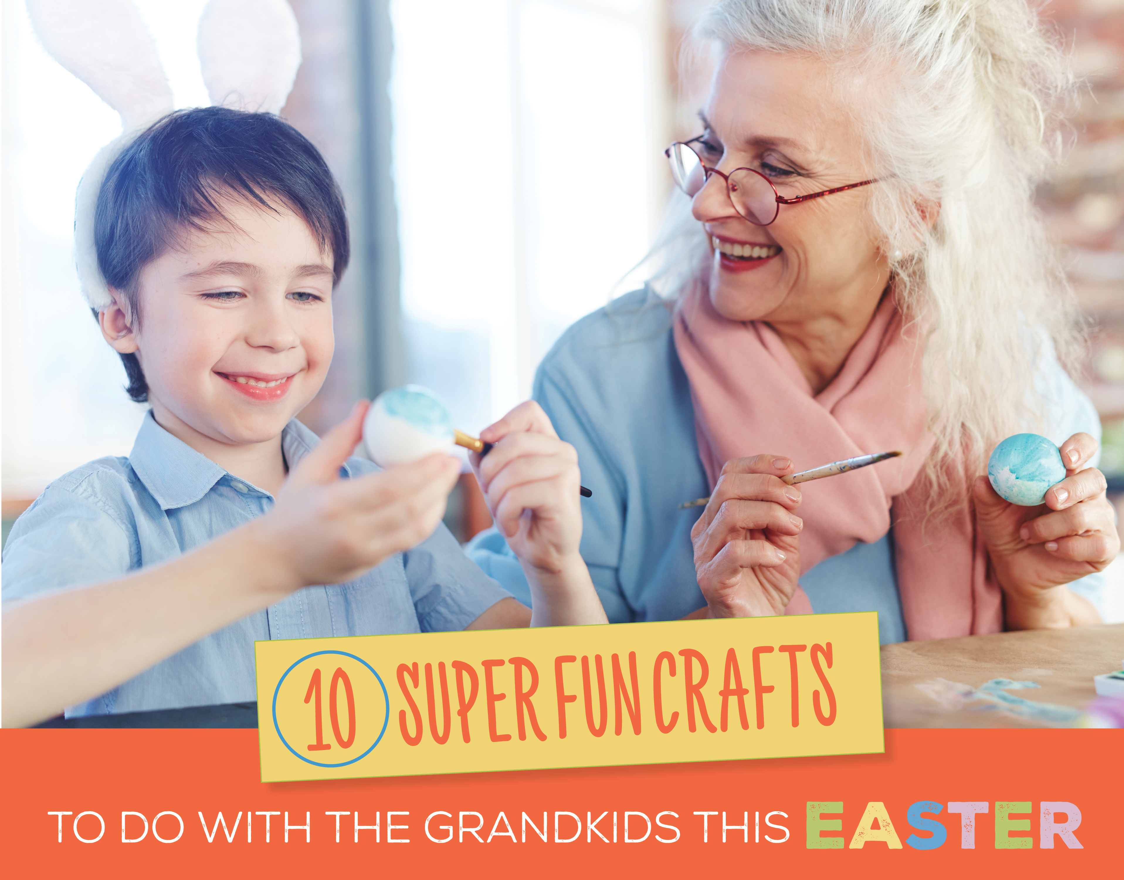 10 Super Fun Crafts to Do With the Grandkids This Easter