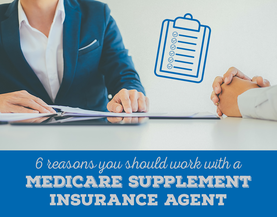 6 Reasons You Should Work With a Medicare Supplement Insurance Agent