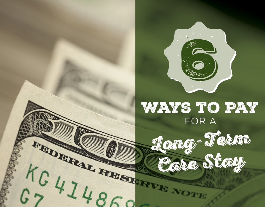6 Ways to Pay for a Long-Term Care Stay