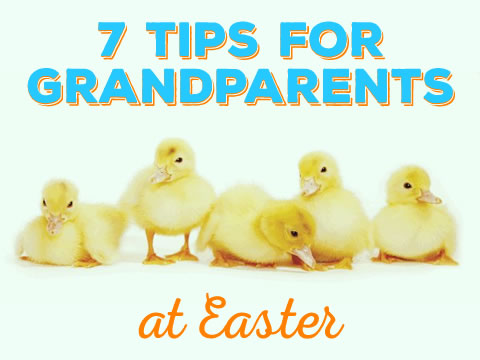7 Tips for Grandparents at Easter
