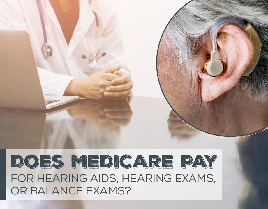 Does Medicare Pay for Hearing Aids, Hearing Exams, or Balance Exams?